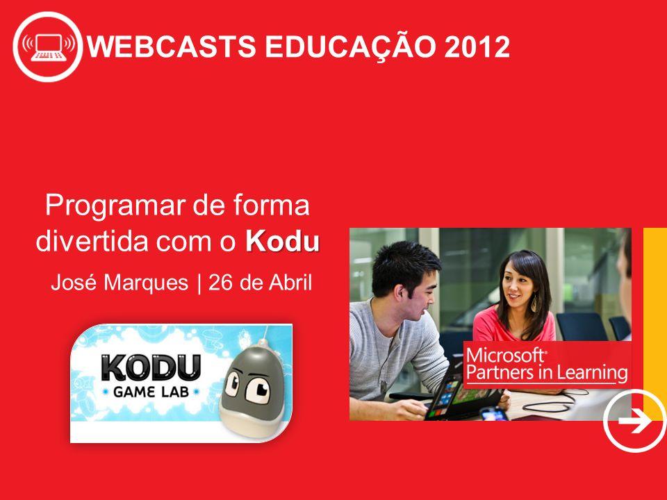 WEBCASTS EDUCAÇÃO 2012 Kodu Programar de forma divertida com o Kodu WEBCASTS EDUCAÇÃO 2012 José Marques | 26 de Abril