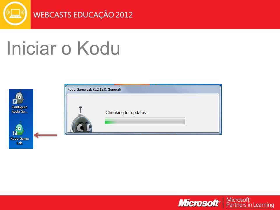 WEBCASTS EDUCAÇÃO 2012 Iniciar o Kodu