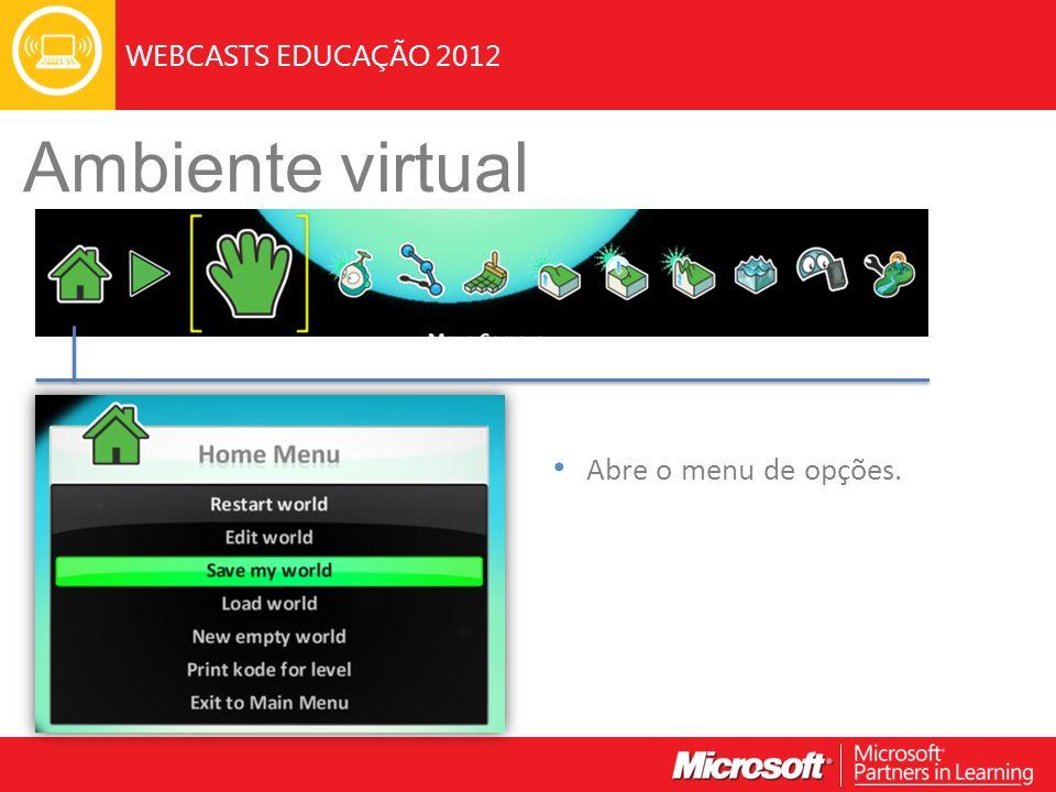 WEBCASTS EDUCAÇÃO 2012 Ambiente virtual Abre o menu de opções.