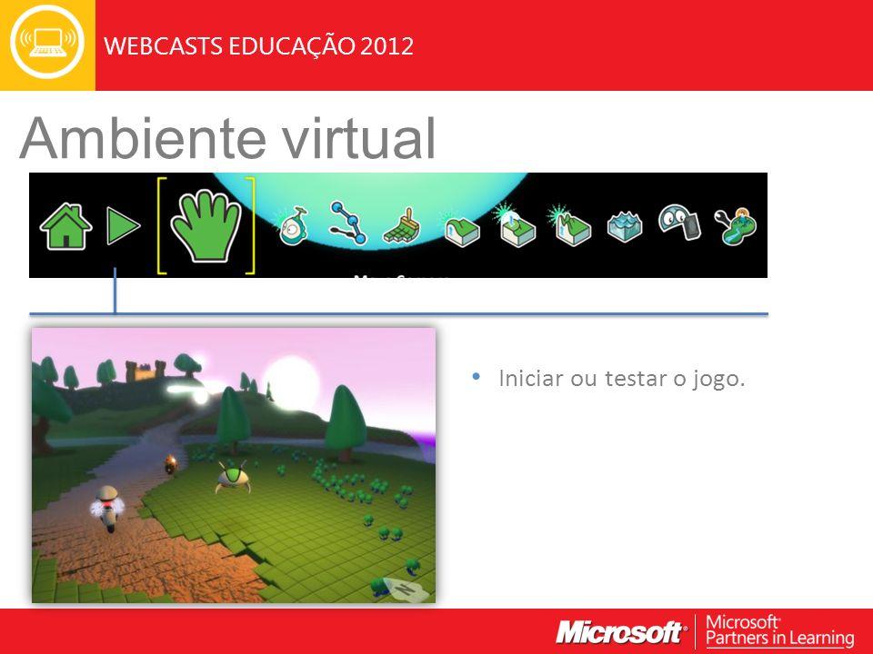 WEBCASTS EDUCAÇÃO 2012 Ambiente virtual Iniciar ou testar o jogo.