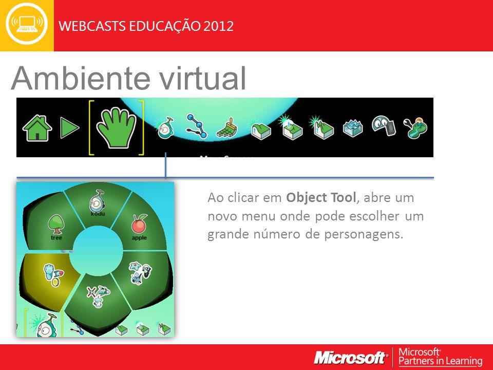 WEBCASTS EDUCAÇÃO 2012 Ambiente virtual Ao clicar em Object Tool, abre um novo menu onde pode escolher um grande número de personagens.