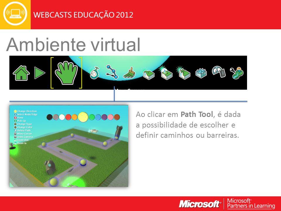 WEBCASTS EDUCAÇÃO 2012 Ambiente virtual Ao clicar em Path Tool, é dada a possibilidade de escolher e definir caminhos ou barreiras.