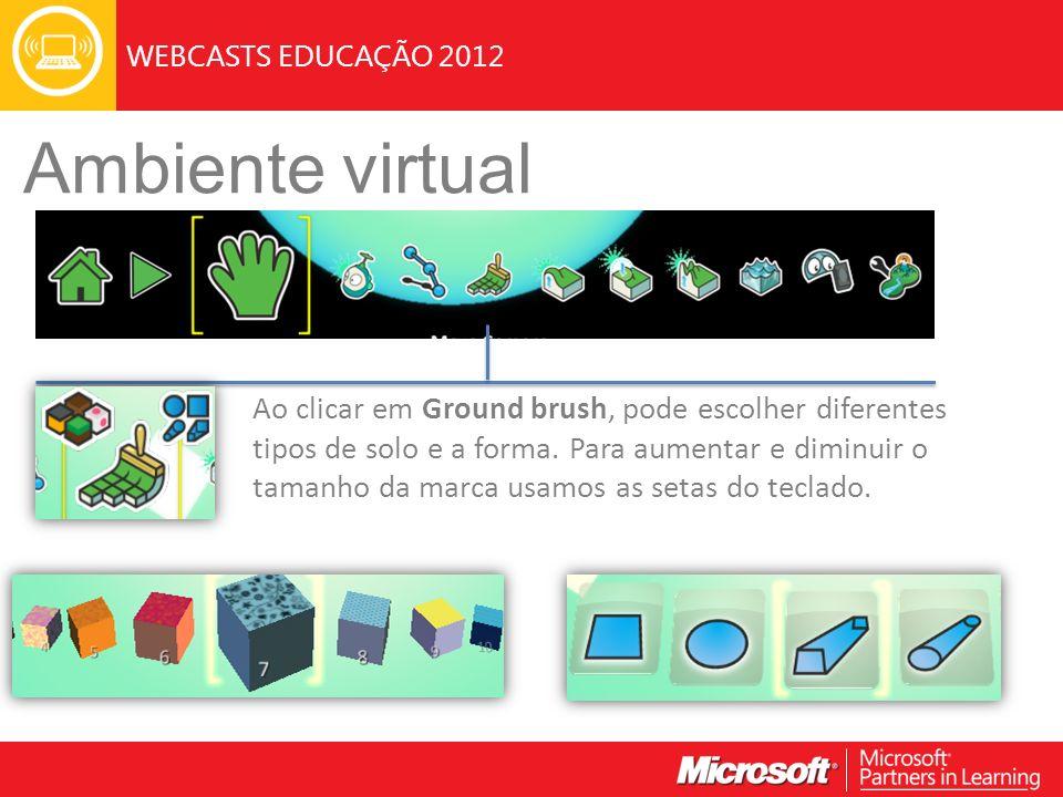 WEBCASTS EDUCAÇÃO 2012 Ambiente virtual Ao clicar em Ground brush, pode escolher diferentes tipos de solo e a forma.