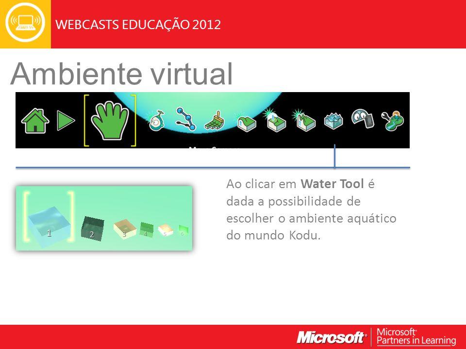 WEBCASTS EDUCAÇÃO 2012 Ambiente virtual Ao clicar em Water Tool é dada a possibilidade de escolher o ambiente aquático do mundo Kodu.
