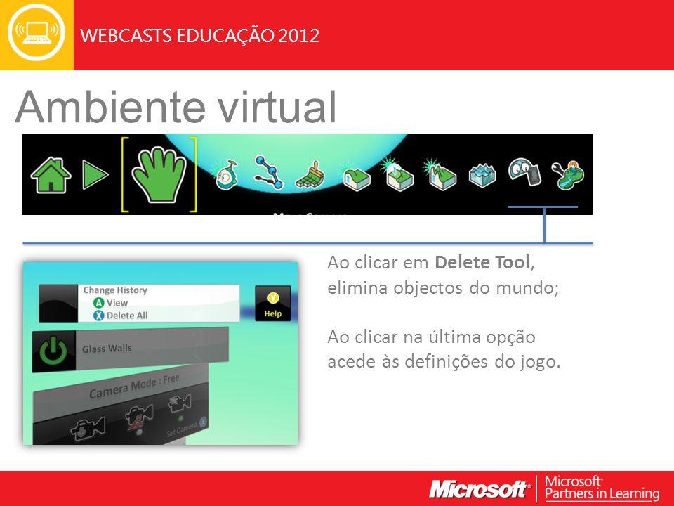 WEBCASTS EDUCAÇÃO 2012 Ambiente virtual Ao clicar em Delete Tool, elimina objectos do mundo; Ao clicar na última opção acede às definições do jogo.