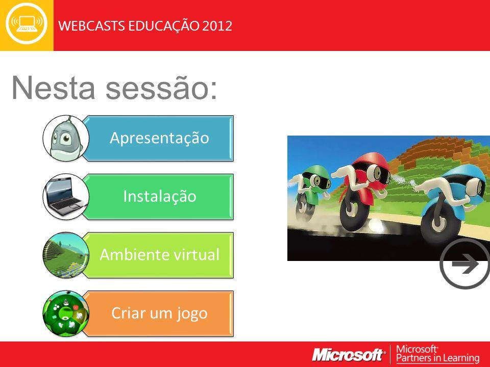 WEBCASTS EDUCAÇÃO 2012 Nesta sessão: Apresentação Instalação Ambiente virtual Criar um jogo