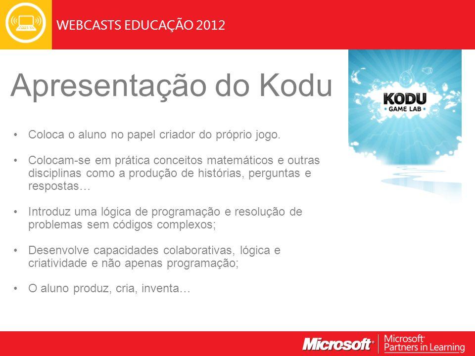 WEBCASTS EDUCAÇÃO 2012 Apresentação do Kodu Coloca o aluno no papel criador do próprio jogo.