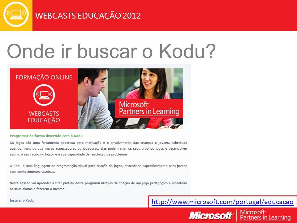 WEBCASTS EDUCAÇÃO 2012 Onde ir buscar o Kodu? http://www.microsoft.com/portugal/educacao