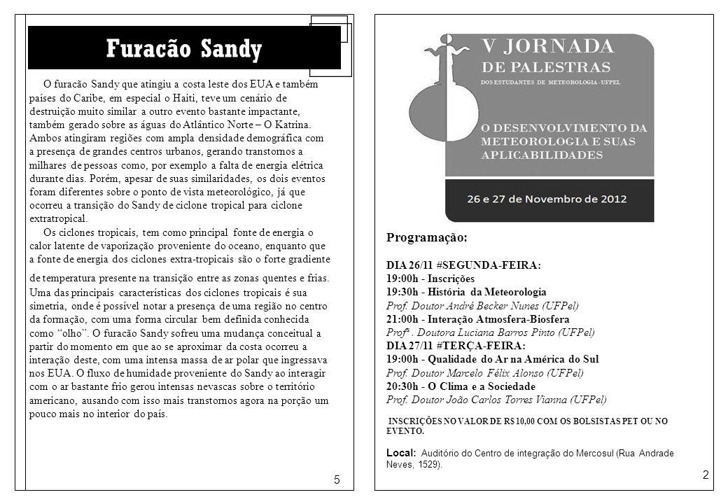 2 5 Furacão Sandy O furacão Sandy que atingiu a costa leste dos EUA e também países do Caribe, em especial o Haiti, teve um cenário de destruição muit