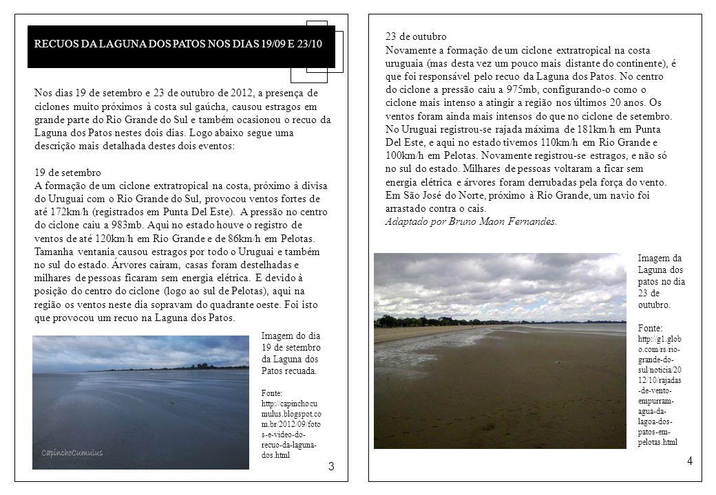 Neve no sul do país 3 4 RECUOS DA LAGUNA DOS PATOS NOS DIAS 19/09 E 23/10 Nos dias 19 de setembro e 23 de outubro de 2012, a presença de ciclones muito próximos à costa sul gaúcha, causou estragos em grande parte do Rio Grande do Sul e também ocasionou o recuo da Laguna dos Patos nestes dois dias.