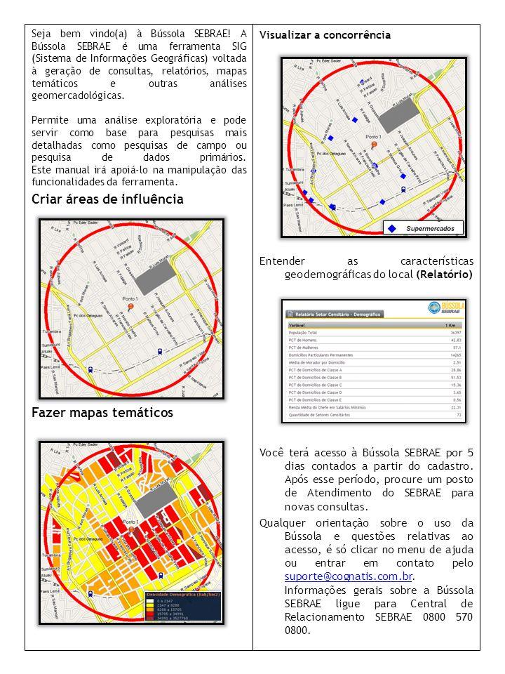 Visualizar a concorrência Entender as características geodemográficas do local (Relatório) Você terá acesso à Bússola SEBRAE por 5 dias contados a par