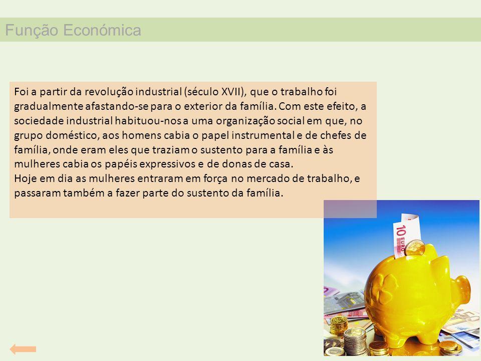 Função Económica Foi a partir da revolução industrial (século XVII), que o trabalho foi gradualmente afastando-se para o exterior da família. Com este