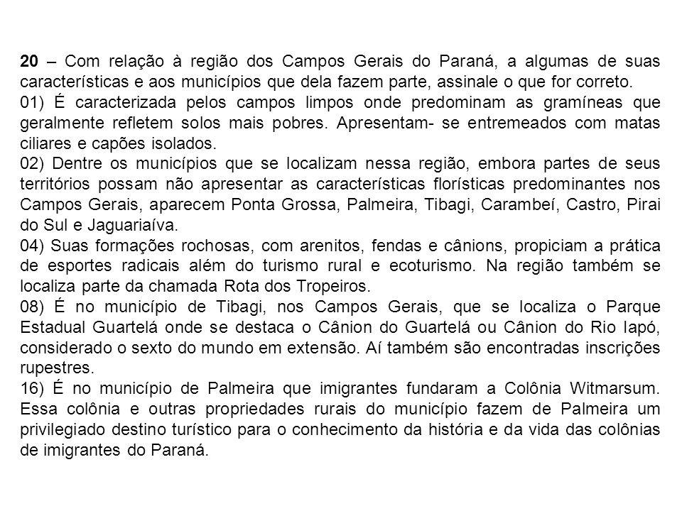 20 – Com relação à região dos Campos Gerais do Paraná, a algumas de suas características e aos municípios que dela fazem parte, assinale o que for cor
