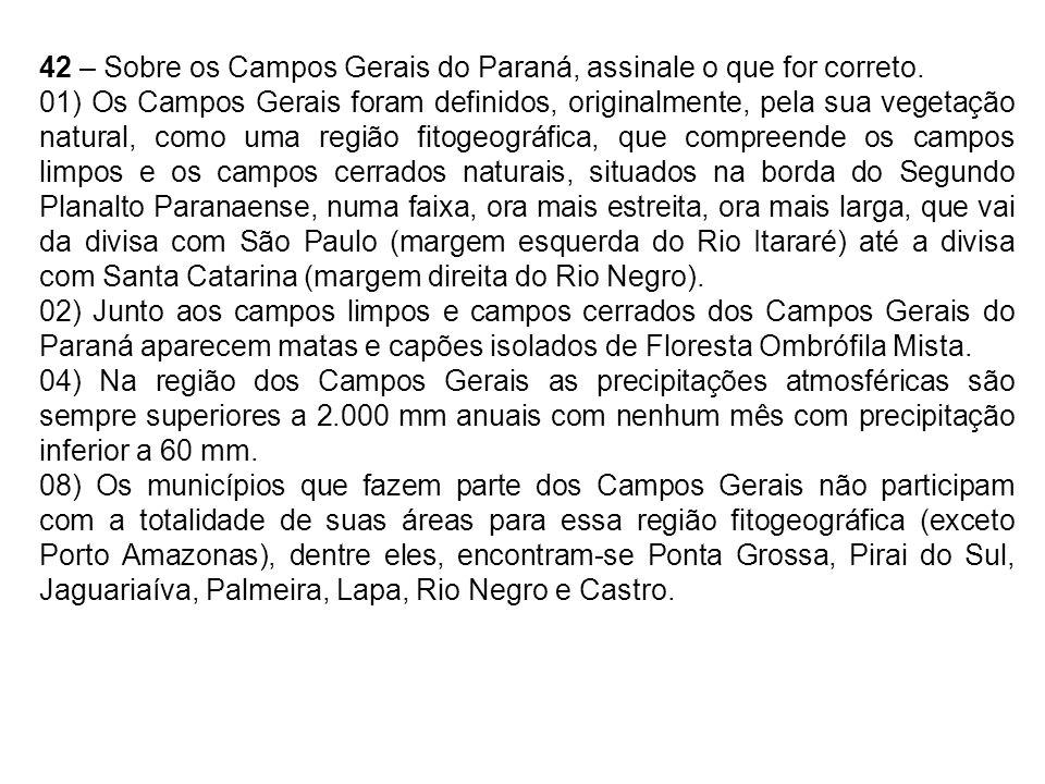 42 – Sobre os Campos Gerais do Paraná, assinale o que for correto. 01) Os Campos Gerais foram definidos, originalmente, pela sua vegetação natural, co