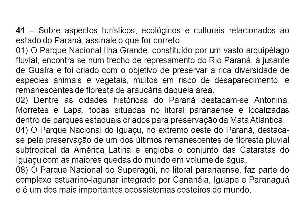 41 – Sobre aspectos turísticos, ecológicos e culturais relacionados ao estado do Paraná, assinale o que for correto. 01) O Parque Nacional Ilha Grande