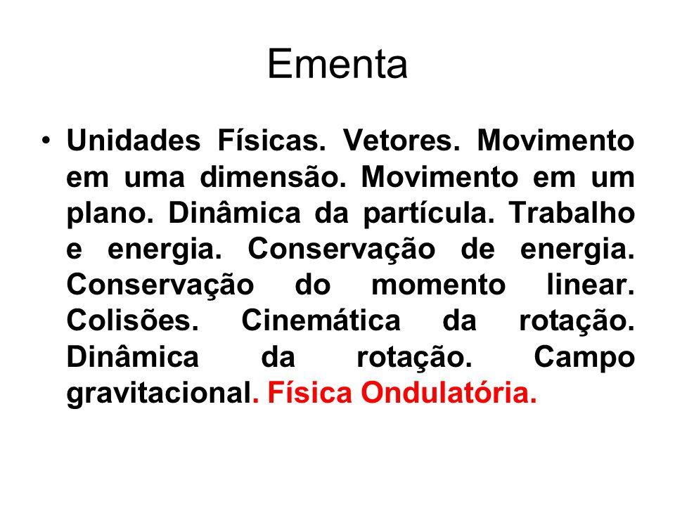 Ementa Unidades Físicas. Vetores. Movimento em uma dimensão. Movimento em um plano. Dinâmica da partícula. Trabalho e energia. Conservação de energia.