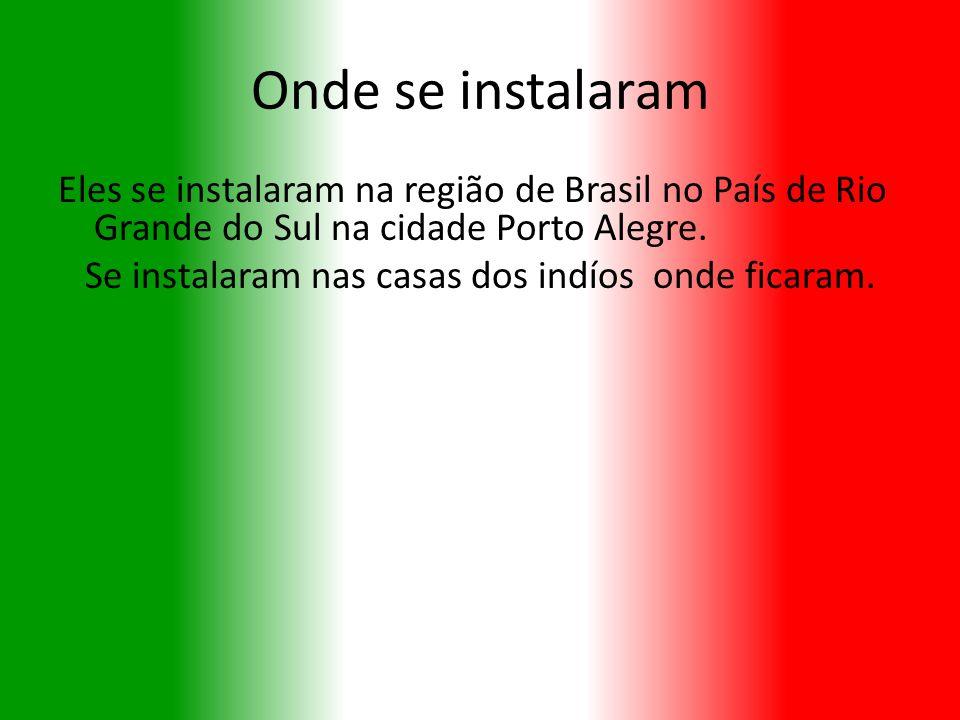 Onde se instalaram Eles se instalaram na região de Brasil no País de Rio Grande do Sul na cidade Porto Alegre. Se instalaram nas casas dos indíos onde