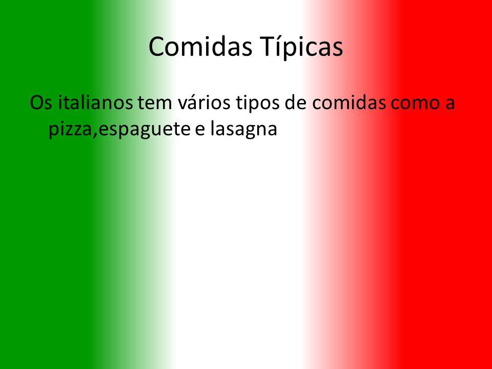 Comidas Típicas Os italianos tem vários tipos de comidas como a pizza,espaguete e lasagna