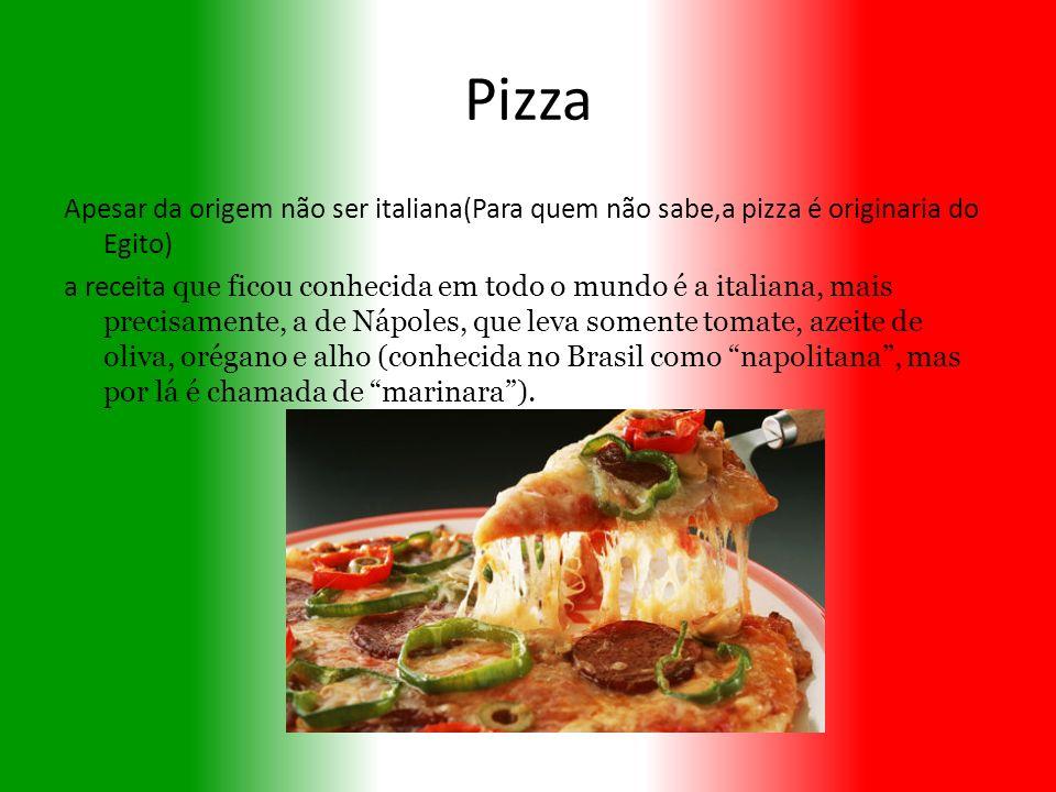Pizza Apesar da origem não ser italiana(Para quem não sabe,a pizza é originaria do Egito) a receita que ficou conhecida em todo o mundo é a italiana,
