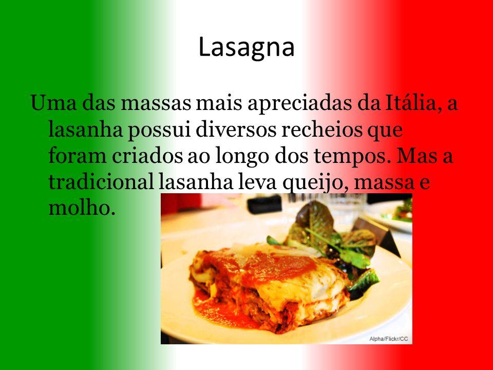 Lasagna Uma das massas mais apreciadas da Itália, a lasanha possui diversos recheios que foram criados ao longo dos tempos. Mas a tradicional lasanha
