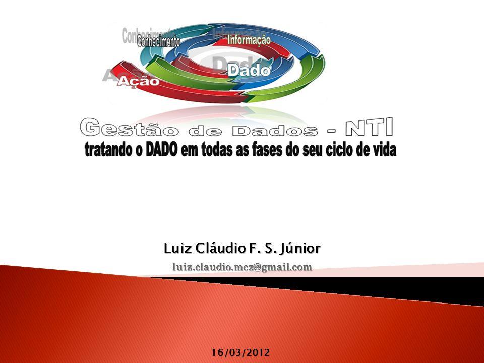 16/03/2012 Luiz Cláudio F. S. Júnior luiz.claudio.mcz@gmail.com