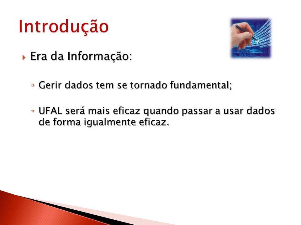 Era da Informação: Era da Informação: Gerir dados tem se tornado fundamental; Gerir dados tem se tornado fundamental; UFAL será mais eficaz quando pas