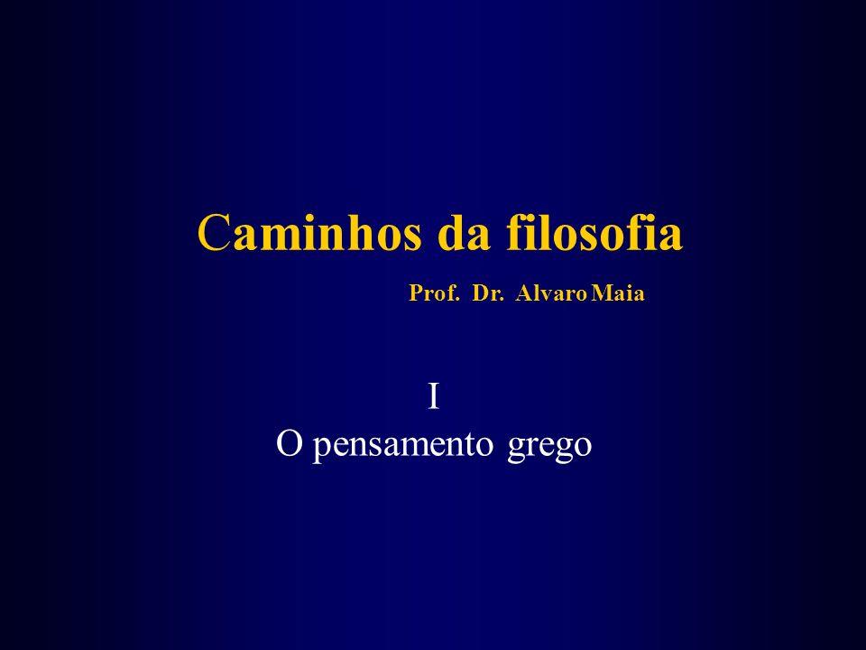 Caminhos da filosofia Prof. Dr. Alvaro Maia I O pensamento grego