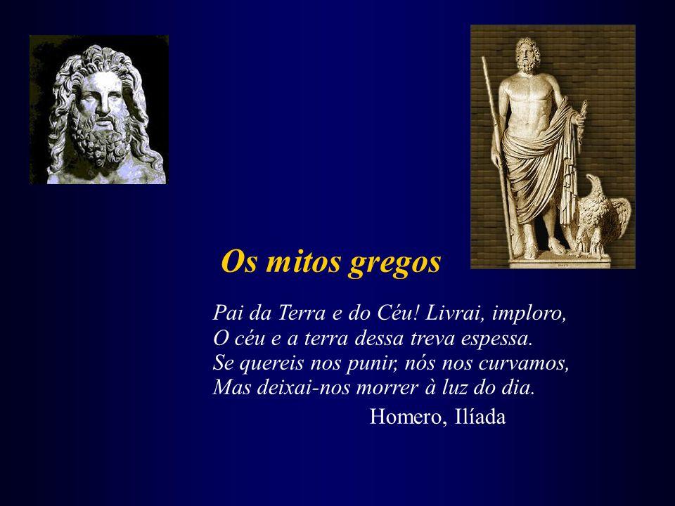 Os mitos gregos Pai da Terra e do Céu! Livrai, imploro, O céu e a terra dessa treva espessa. Se quereis nos punir, nós nos curvamos, Mas deixai-nos mo