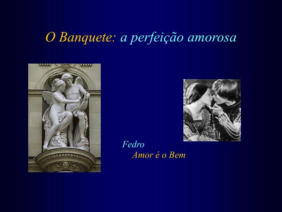 O Banquete: a perfeição amorosa Fedro Amor é o Bem