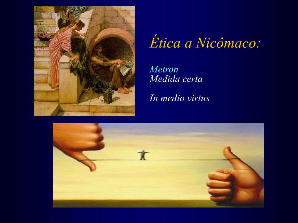 Ética a Nicômaco: Metron Medida certa In medio virtus