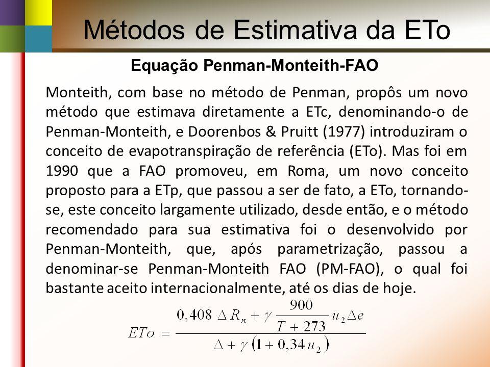 Monteith, com base no método de Penman, propôs um novo método que estimava diretamente a ETc, denominando-o de Penman-Monteith, e Doorenbos & Pruitt (1977) introduziram o conceito de evapotranspiração de referência (ETo).