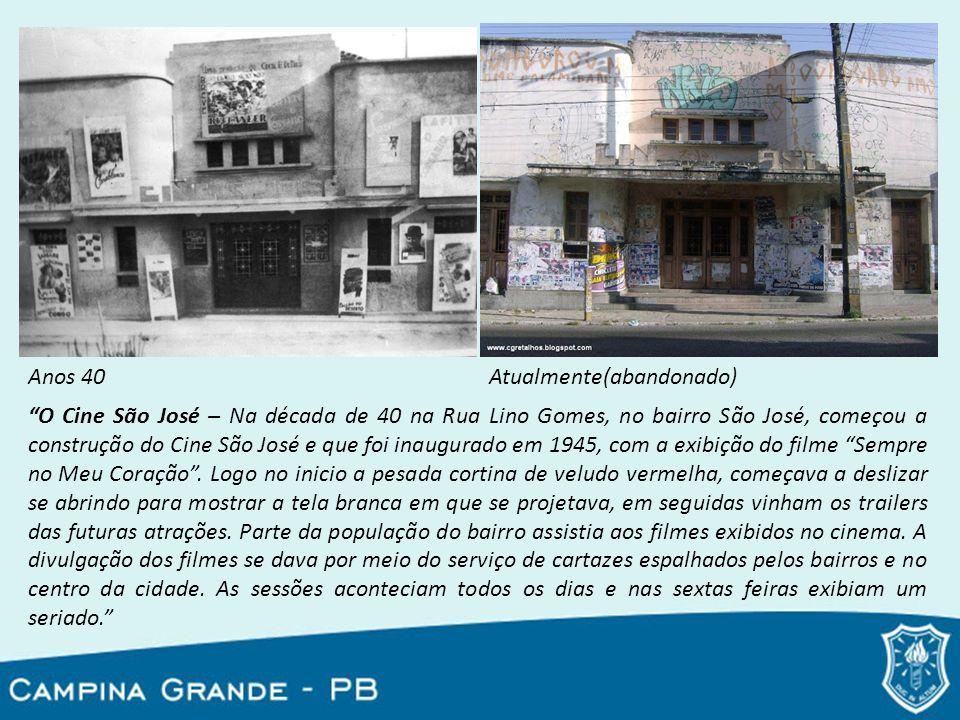 Anos 40Atualmente(abandonado) O Cine São José – Na década de 40 na Rua Lino Gomes, no bairro São José, começou a construção do Cine São José e que foi