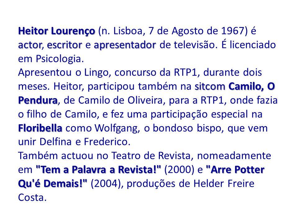 Heitor Lourenço actorescritorapresentador Heitor Lourenço (n. Lisboa, 7 de Agosto de 1967) é actor, escritor e apresentador de televisão. É licenciado