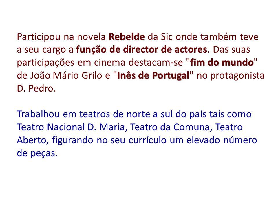 Rebelde fim do mundo Inês de Portugal Participou na novela Rebelde da Sic onde também teve a seu cargo a função de director de actores. Das suas parti