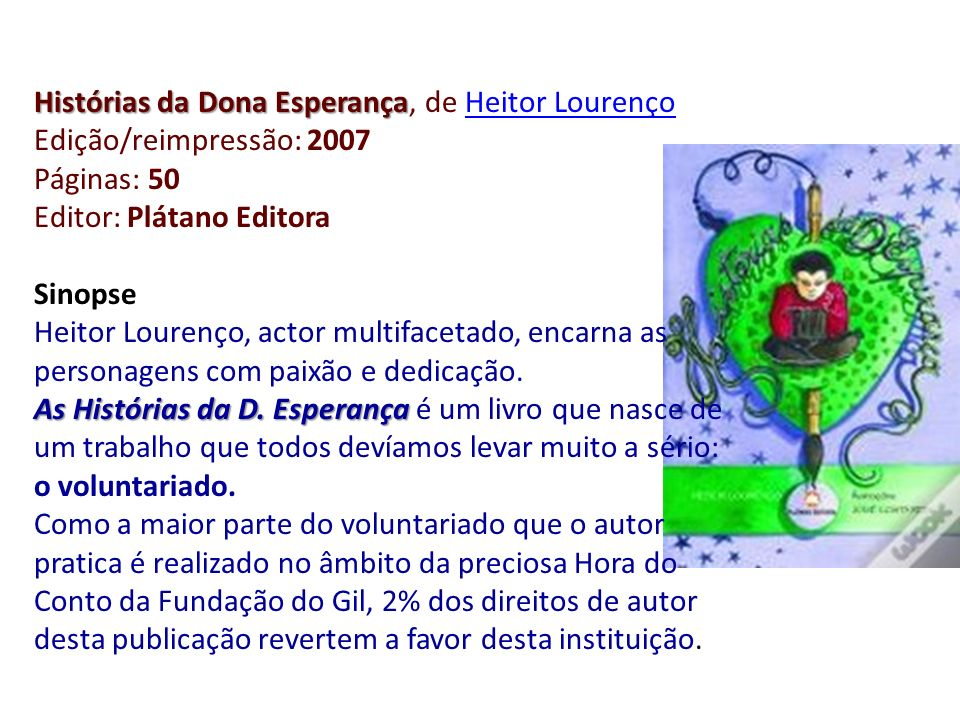 Histórias da Dona Esperança Histórias da Dona Esperança, de Heitor LourençoHeitor Lourenço Edição/reimpressão: 2007 Páginas: 50 Editor: Plátano Editor