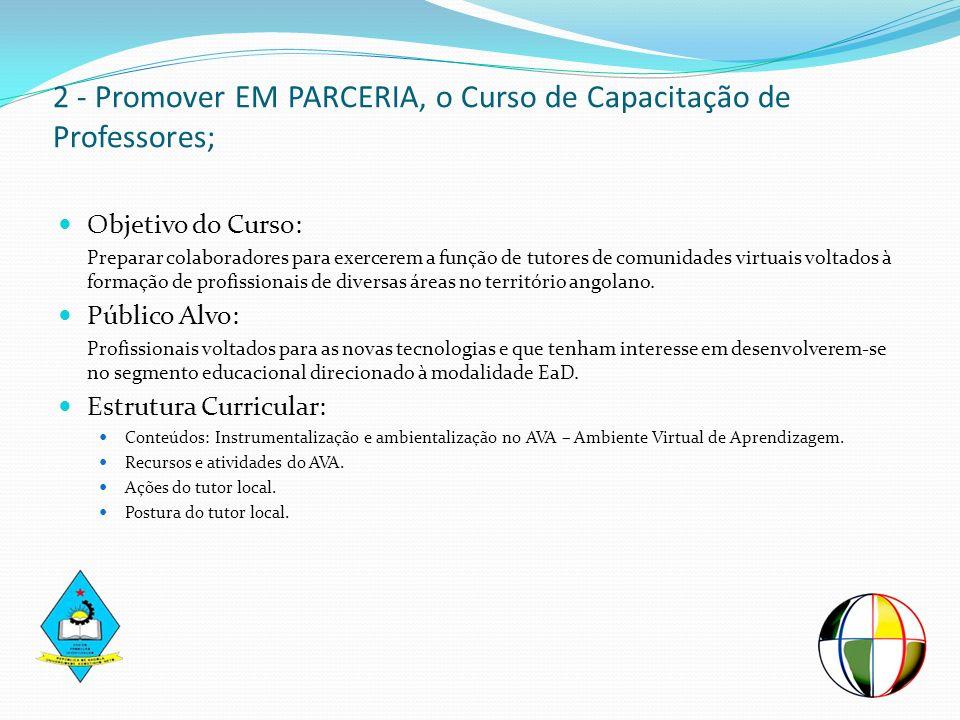 2 - Promover EM PARCERIA, o Curso de Capacitação de Professores; Objetivo do Curso: Preparar colaboradores para exercerem a função de tutores de comun