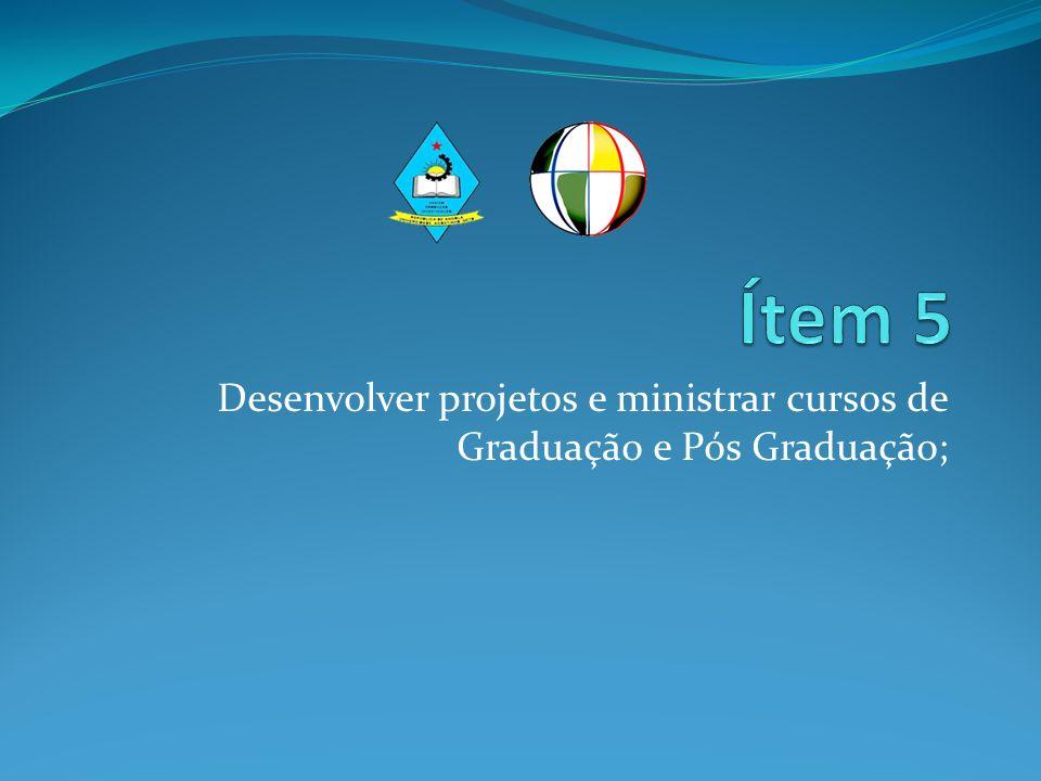 Desenvolver projetos e ministrar cursos de Graduação e Pós Graduação;