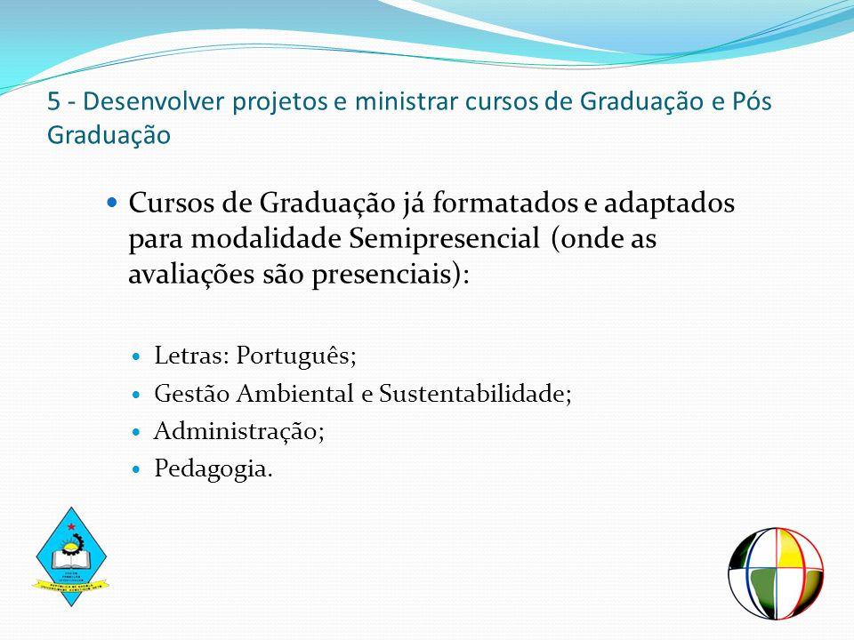 5 - Desenvolver projetos e ministrar cursos de Graduação e Pós Graduação Cursos de Graduação já formatados e adaptados para modalidade Semipresencial