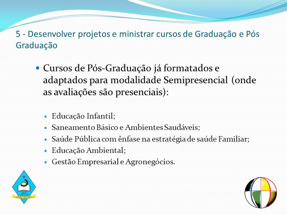 5 - Desenvolver projetos e ministrar cursos de Graduação e Pós Graduação Cursos de Pós-Graduação já formatados e adaptados para modalidade Semipresenc