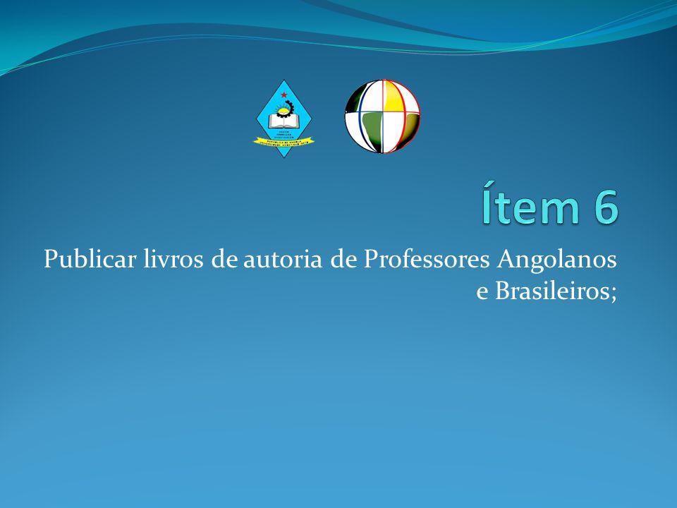 Publicar livros de autoria de Professores Angolanos e Brasileiros;