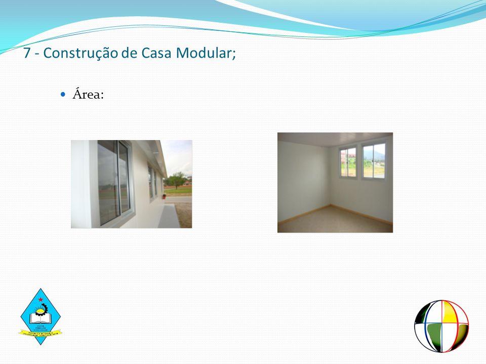 7 - Construção de Casa Modular; Área: