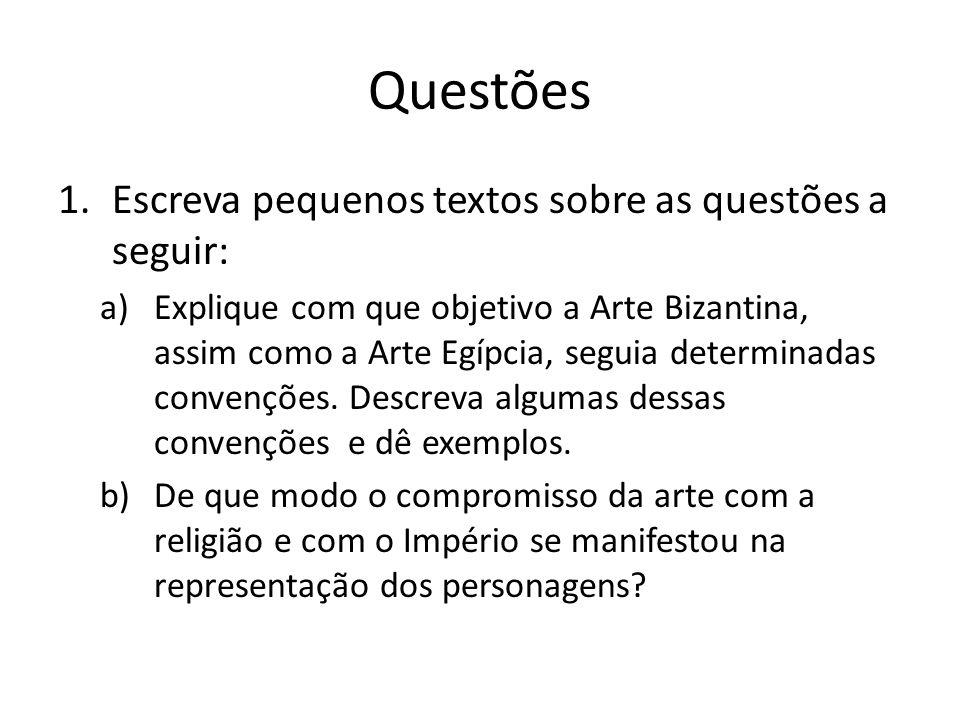 Questões 1.Escreva pequenos textos sobre as questões a seguir: a)Explique com que objetivo a Arte Bizantina, assim como a Arte Egípcia, seguia determi
