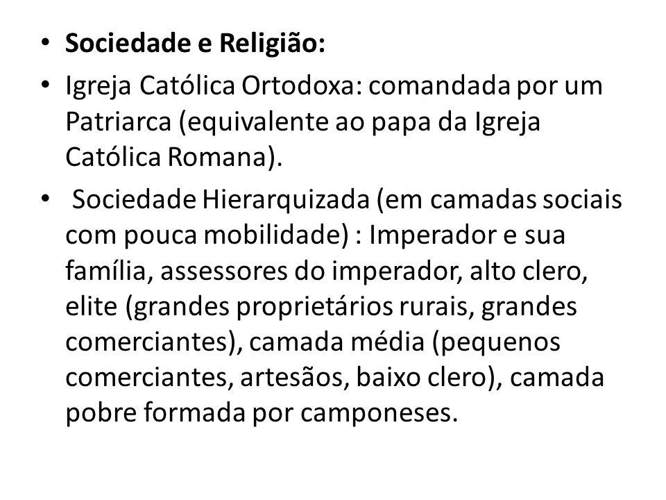 Sociedade e Religião: Igreja Católica Ortodoxa: comandada por um Patriarca (equivalente ao papa da Igreja Católica Romana). Sociedade Hierarquizada (e