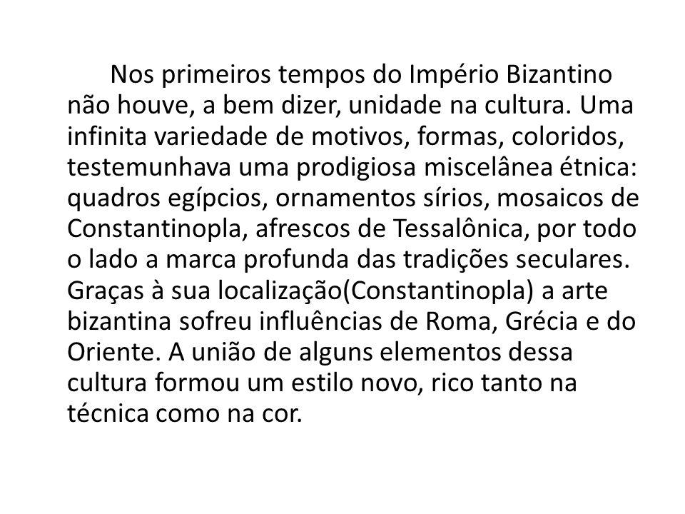 Nos primeiros tempos do Império Bizantino não houve, a bem dizer, unidade na cultura.
