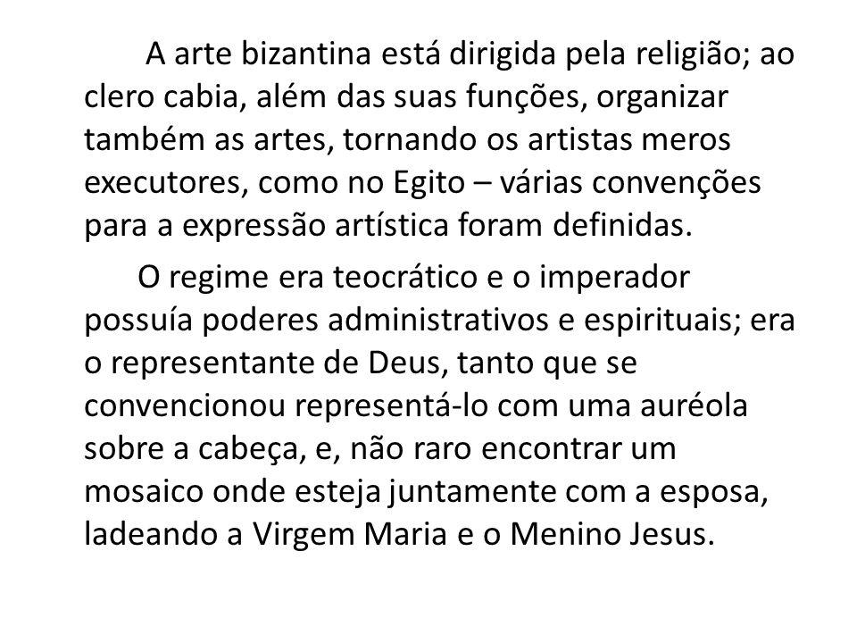 A arte bizantina está dirigida pela religião; ao clero cabia, além das suas funções, organizar também as artes, tornando os artistas meros executores,