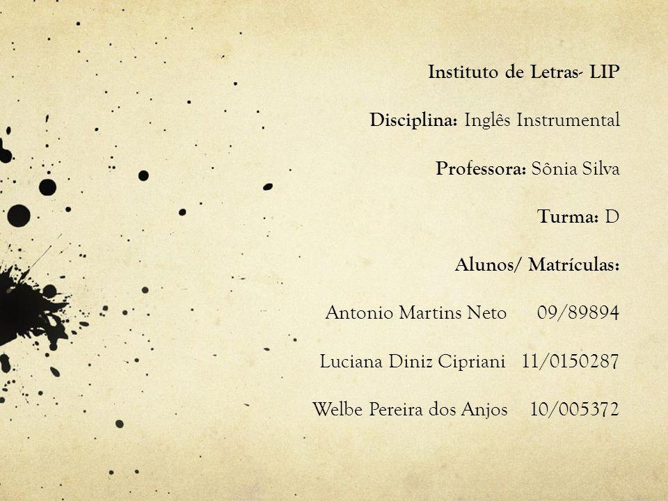 Instituto de Letras- LIP Disciplina: Inglês Instrumental Professora: Sônia Silva Turma: D Alunos/ Matrículas: Antonio Martins Neto 09/89894 Luciana Di