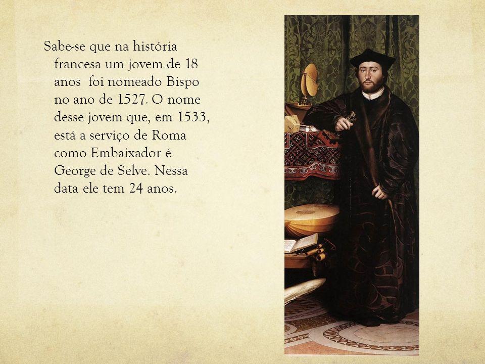 Sabe-se que na história francesa um jovem de 18 anos foi nomeado Bispo no ano de 1527. O nome desse jovem que, em 1533, está a serviço de Roma como Em