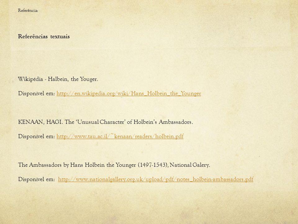 Referência: Referências textuais Wikipédia - Halbein, the Youger. Disponível em: http://en.wikipedia.org/wiki/Hans_Holbein_the_Youngerhttp://en.wikipe