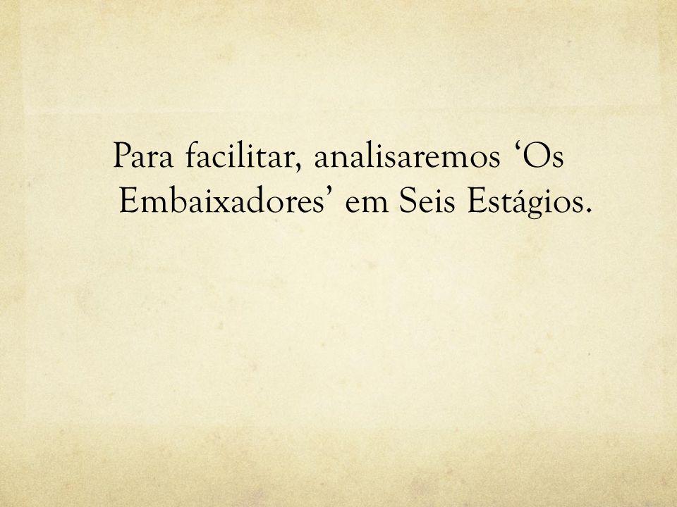 Para facilitar, analisaremos Os Embaixadores em Seis Estágios.