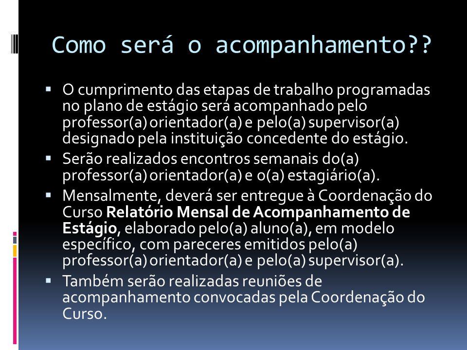 Como será o acompanhamento?? O cumprimento das etapas de trabalho programadas no plano de estágio será acompanhado pelo professor(a) orientador(a) e p